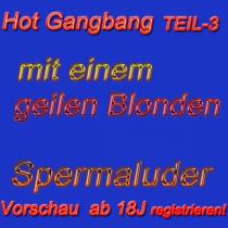 Extrem-Gangbang mit dem blonden versauten Spermaluder 3.Teil